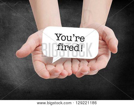 You're fired written on a speechbubble
