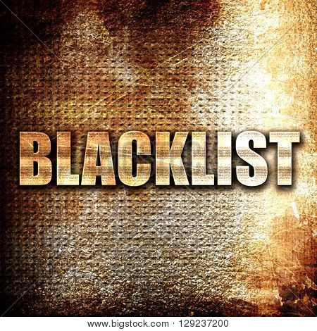 blacklist, rust writing on a grunge background