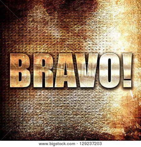 Bravo!, rust writing on a grunge background