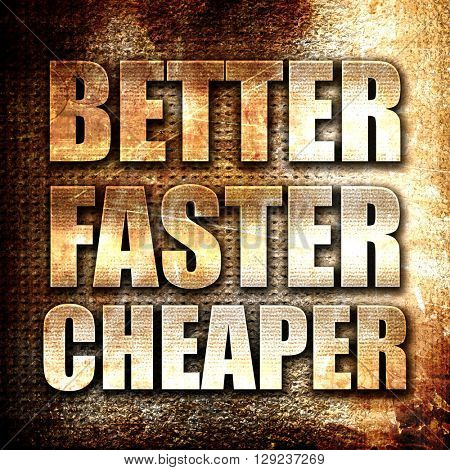 better faster cheaper, rust writing on a grunge background
