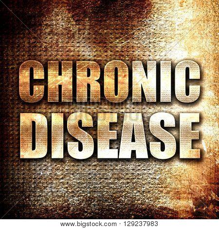 chronic disease, rust writing on a grunge background
