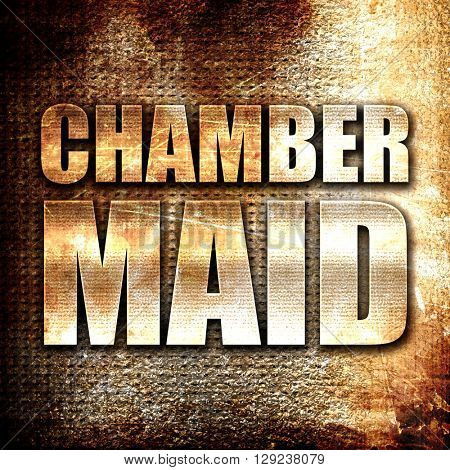 chamber maid, rust writing on a grunge background