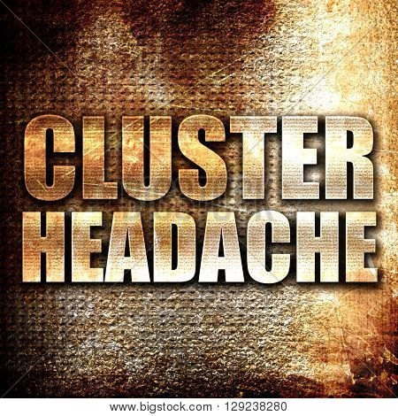 cluster headache, rust writing on a grunge background