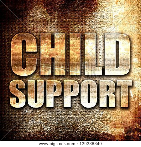 child support, rust writing on a grunge background
