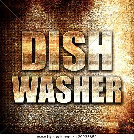 dish washer, rust writing on a grunge background