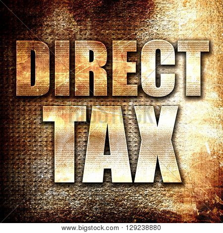 direct tax, rust writing on a grunge background