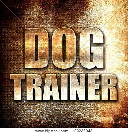 dog trainer, rust writing on a grunge background