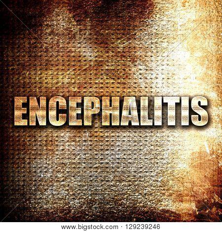 encephalitis, rust writing on a grunge background