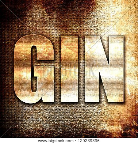 gin, rust writing on a grunge background