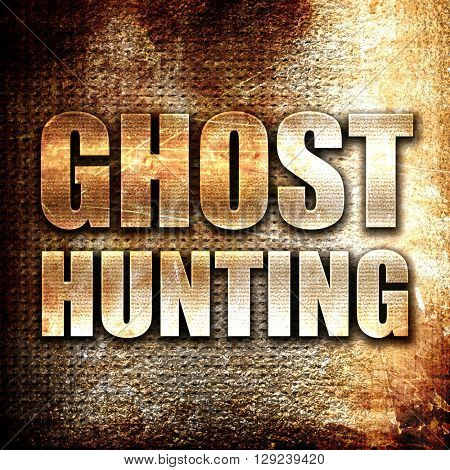 ghost hunting, rust writing on a grunge background