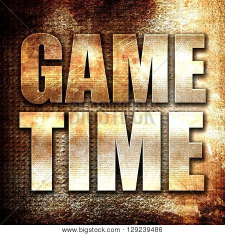 game time, rust writing on a grunge background