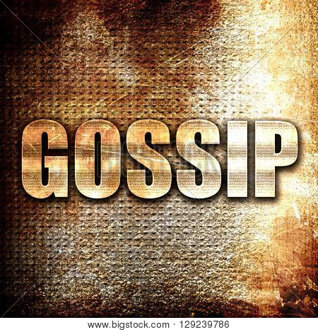 gossip, rust writing on a grunge background