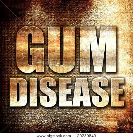 gum disease, rust writing on a grunge background
