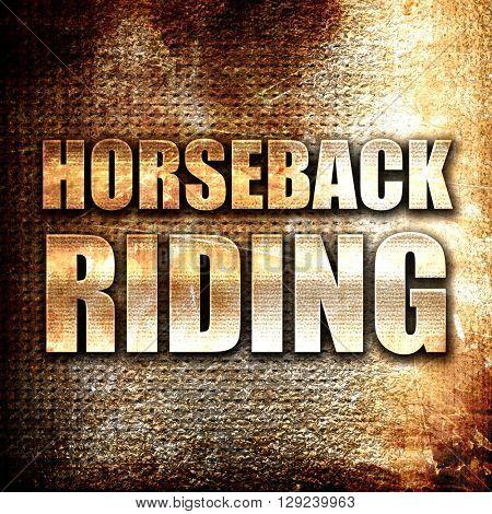 horseback riding, rust writing on a grunge background