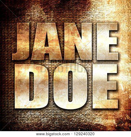 jane doe, rust writing on a grunge background