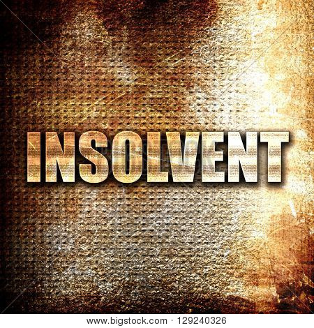 insolvent, rust writing on a grunge background