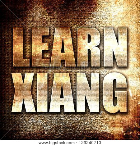 learn xiang, rust writing on a grunge background