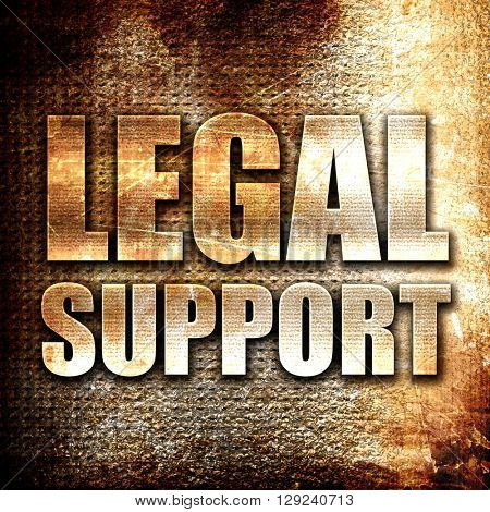 legal support, rust writing on a grunge background