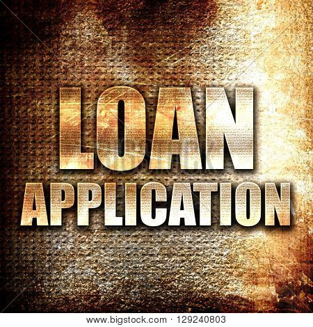 loan application, rust writing on a grunge background