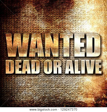 wanted dead or alive, rust writing on a grunge background