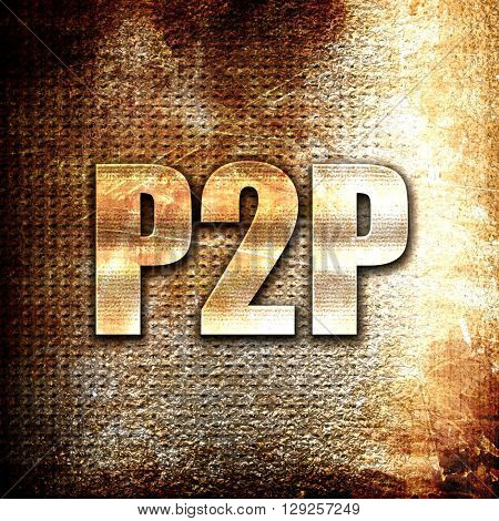 p2p, rust writing on a grunge background