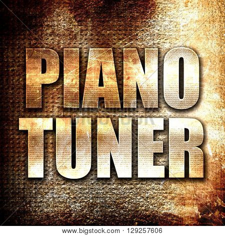 piano tuner, rust writing on a grunge background