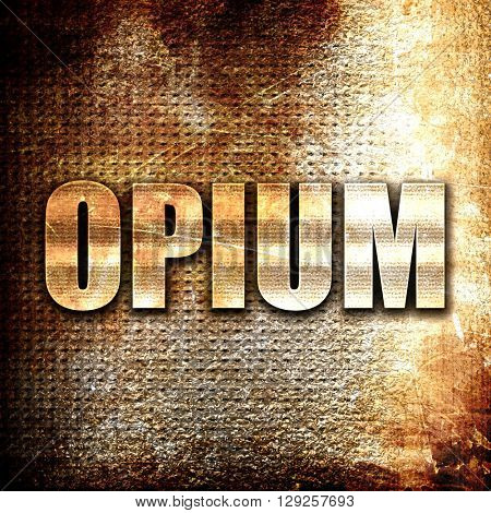 opium, rust writing on a grunge background