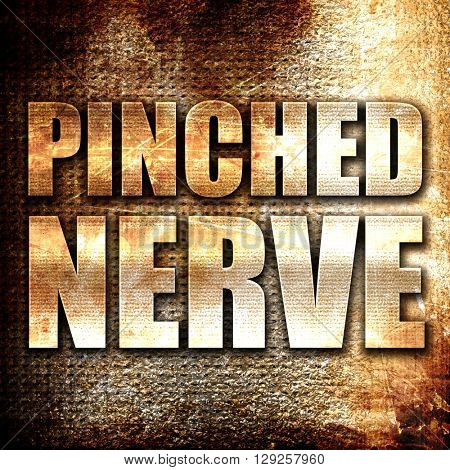 pinched nerve, rust writing on a grunge background