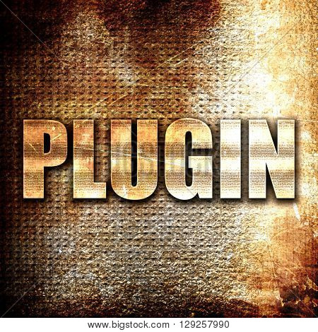 plugin, rust writing on a grunge background