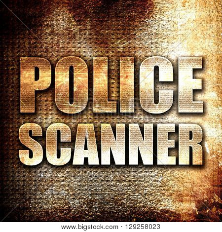 police scanner, rust writing on a grunge background