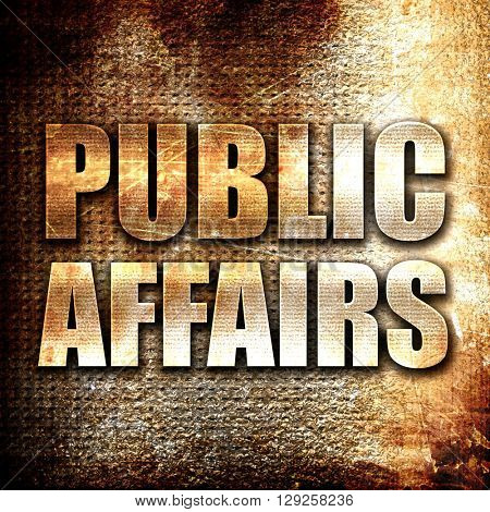 public affairs, rust writing on a grunge background