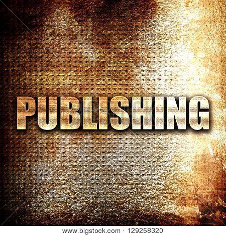 publishing, rust writing on a grunge background