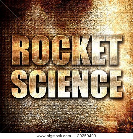 rocket science, rust writing on a grunge background