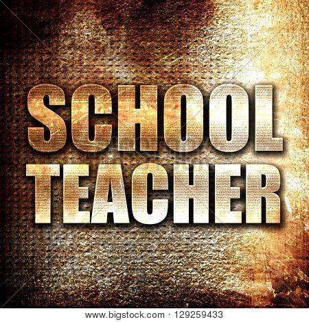 school teacher, rust writing on a grunge background