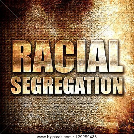 racial segragation, rust writing on a grunge background