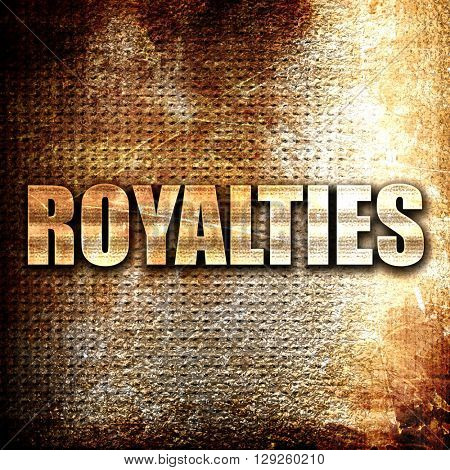 royalties, rust writing on a grunge background