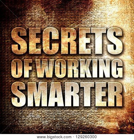 secrects of working smarter, rust writing on a grunge background