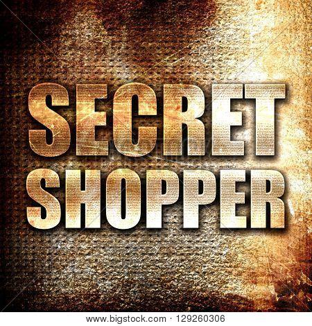 secret shopper, rust writing on a grunge background