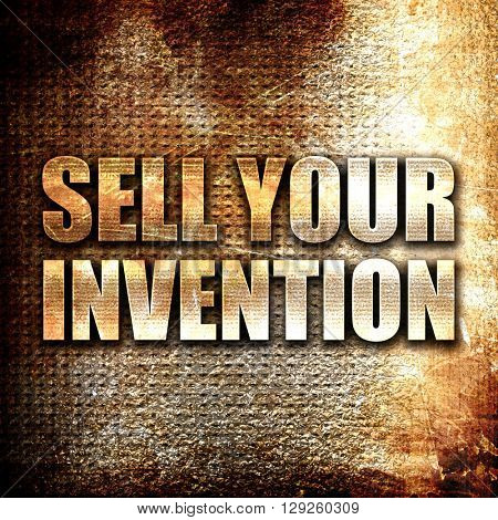 sell your invention, rust writing on a grunge background