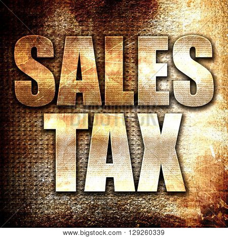 sales tax, rust writing on a grunge background