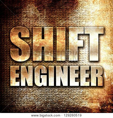 shift engineer, rust writing on a grunge background