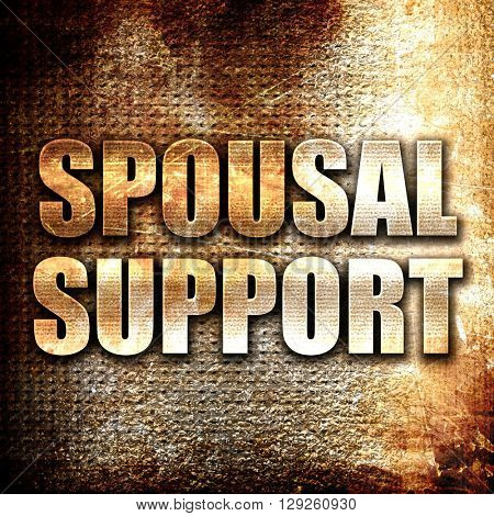 spousal support, rust writing on a grunge background