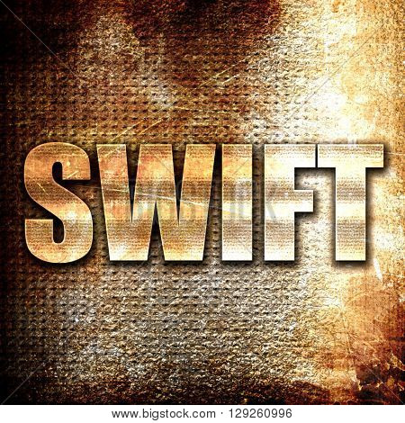 swift, rust writing on a grunge background