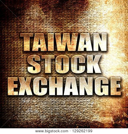 taiwan stock exchange, rust writing on a grunge background