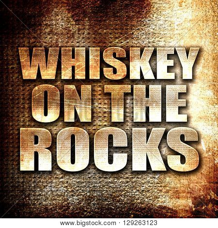whiskey on the rocks, rust writing on a grunge background