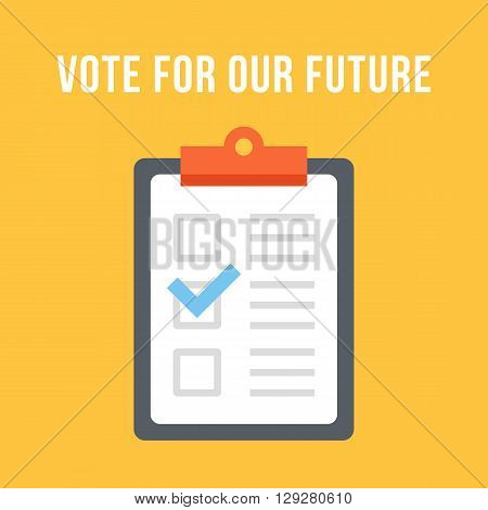 Vote for our future. Clipboard with checkmark. Election concept. Choose your candidate. Modern flat design concepts for web banners, web sites, printed materials, infographics. Vector illustration
