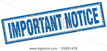 important notice blue grunge square stamp on white