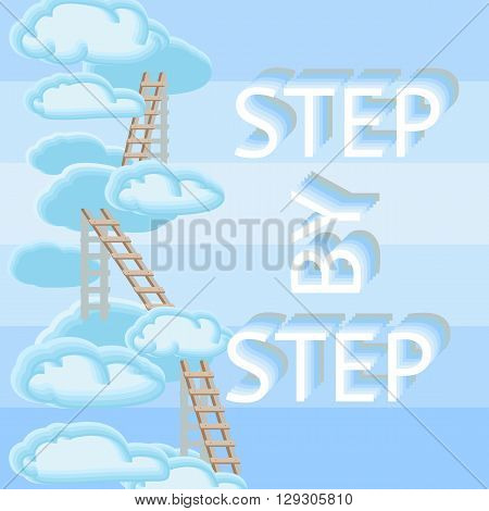 Vector illustration with clouds, ladders and words Step By Step on blue background.
