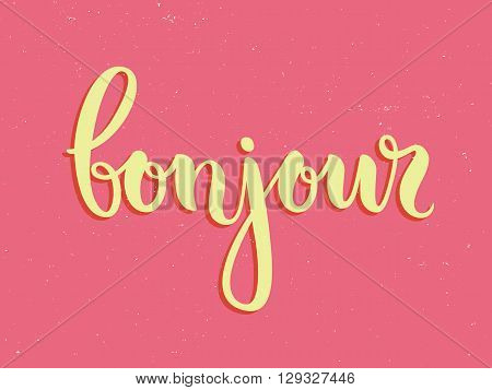 Vector calligraphy. Hand drawn lettering poster. Vintage typography card. Bonjour.
