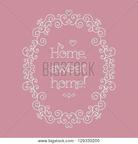 Sweet home lettering card with copy space for text and other decorative elements. Vector illustration in trendy mono line style. Elegant geometric floral frame